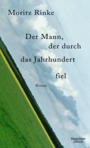 Buchcover: Moritz Rinke – Der Mann, der durch das Jahrhundert fiel